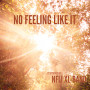 NO FEELING LIKE IT [single]